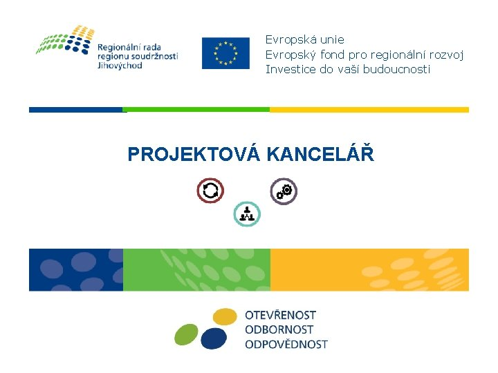 Evropská unie Evropský fond pro regionální rozvoj Investice do vaší budoucnosti PROJEKTOVÁ KANCELÁŘ