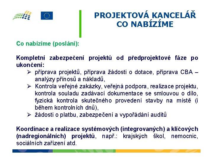 PROJEKTOVÁ KANCELÁŘ CO NABÍZÍME Co nabízíme (poslání): Kompletní zabezpečení projektů od předprojektové fáze po