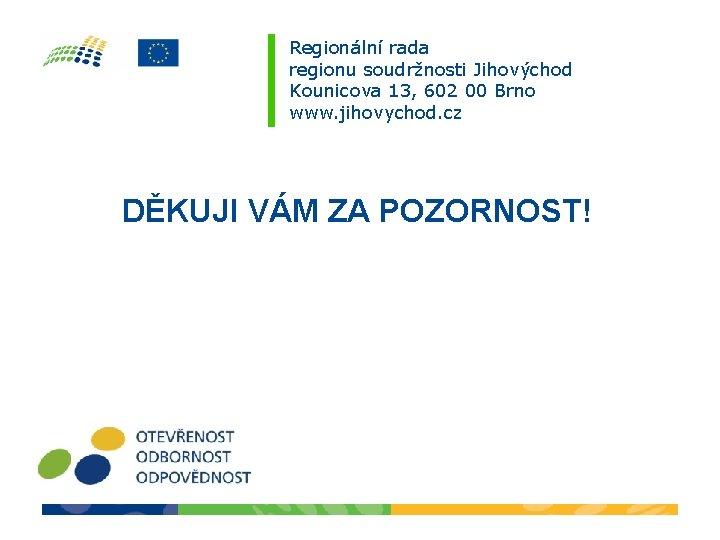 Regionální rada regionu soudržnosti Jihovýchod Kounicova 13, 602 00 Brno www. jihovychod. cz DĚKUJI