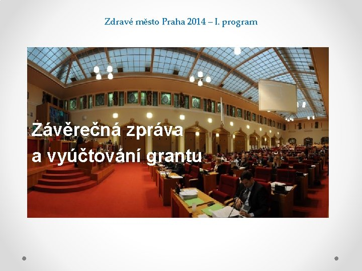 Zdravé město Praha 2014 – I. program Závěrečná zpráva a vyúčtování grantu