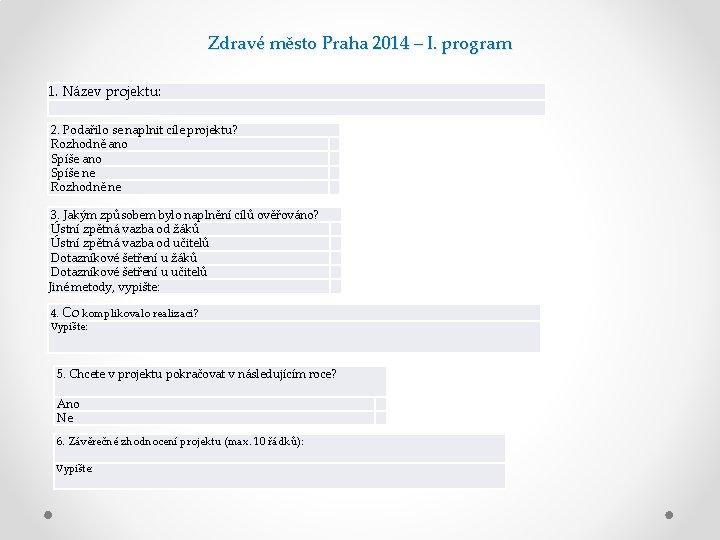 Zdravé město Praha 2014 – I. program 1. Název projektu: 2. Podařilo se naplnit