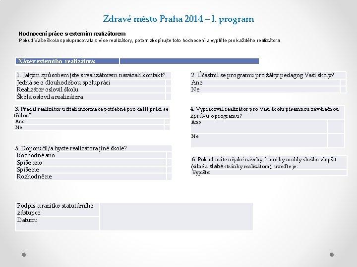 Zdravé město Praha 2014 – I. program Hodnocení práce s externím realizátorem Pokud Vaše