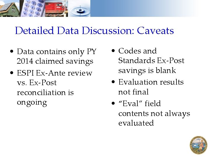 Detailed Data Discussion: Caveats • Data contains only PY 2014 claimed savings • ESPI