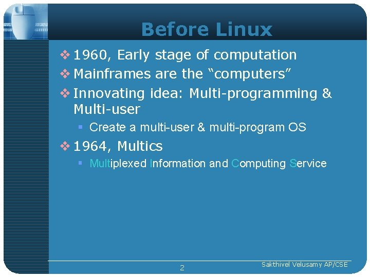 """Before Linux v 1960, Early stage of computation v Mainframes are the """"computers"""" v"""