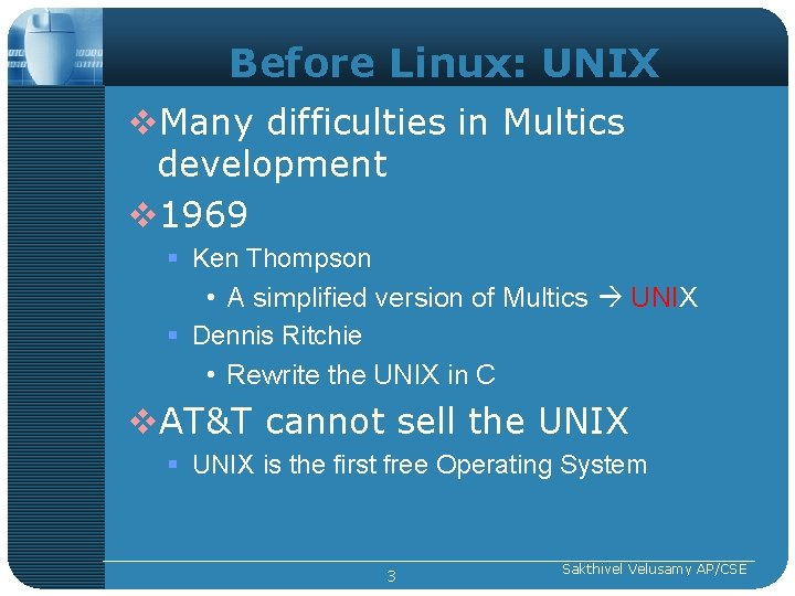 Before Linux: UNIX v. Many difficulties in Multics development v 1969 § Ken Thompson