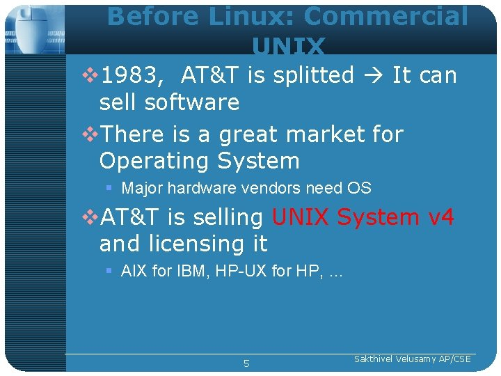 Before Linux: Commercial UNIX v 1983, AT&T is splitted It can sell software v.