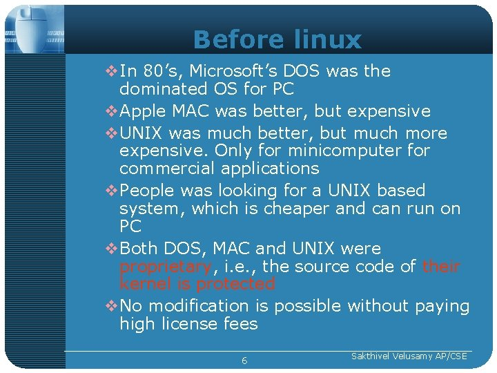 Before linux v. In 80's, Microsoft's DOS was the dominated OS for PC v.