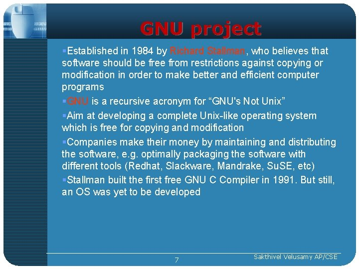 GNU project §Established in 1984 by Richard Stallman, who believes that software should be