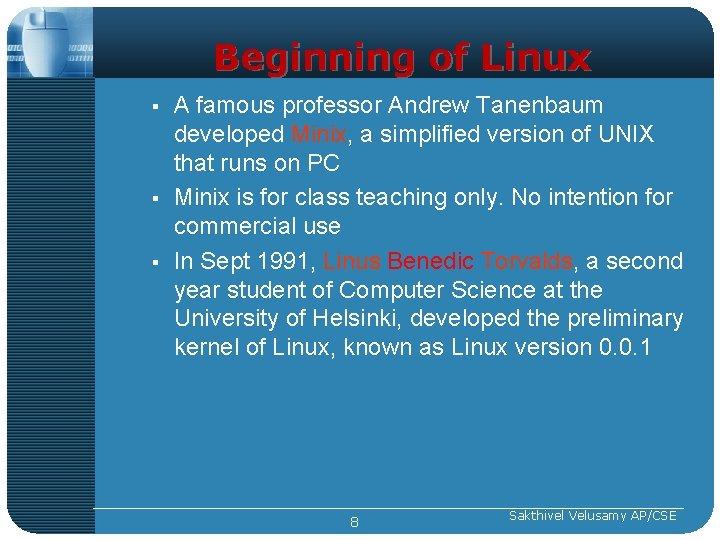 Beginning of Linux § § § A famous professor Andrew Tanenbaum developed Minix, a