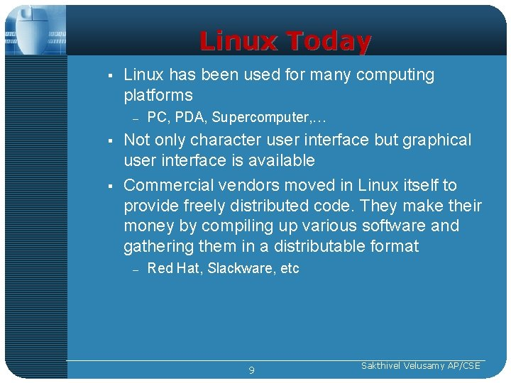 Linux Today § Linux has been used for many computing platforms – § §