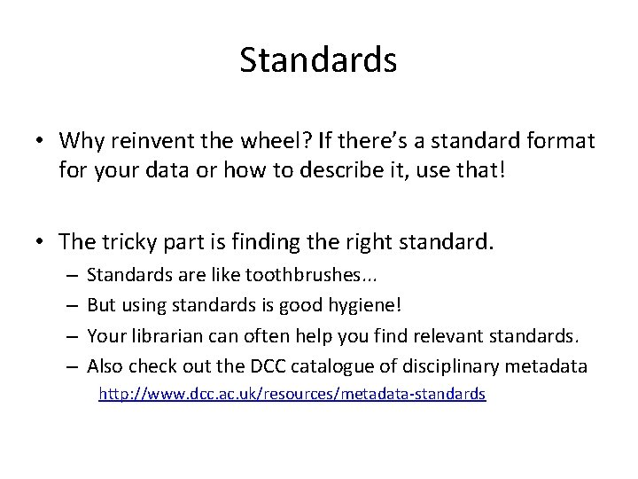 Standards • Why reinvent the wheel? If there's a standard format for your data