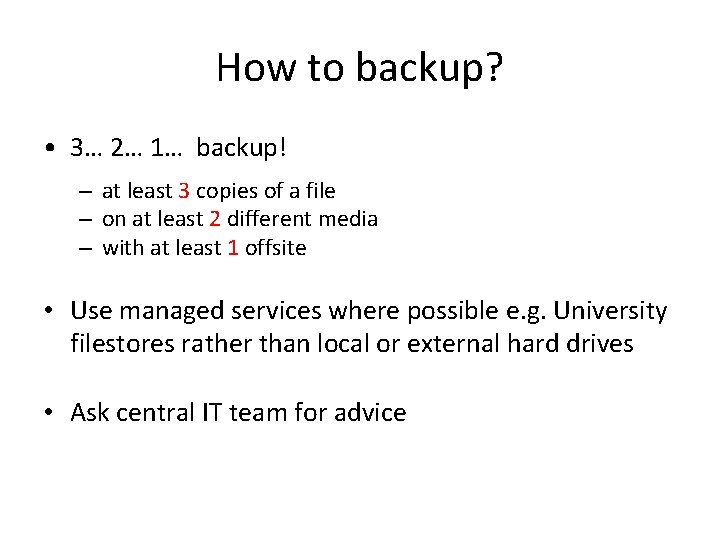 How to backup? • 3… 2… 1… backup! – at least 3 copies of