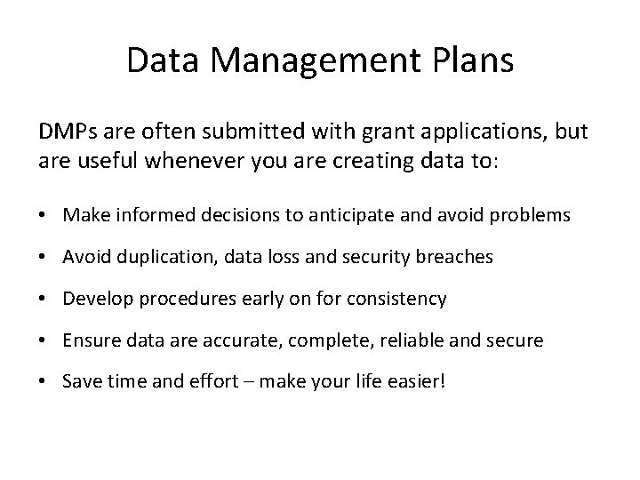 Data Management Plans DMPs are often submitted with grant applications, but are useful whenever