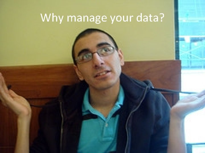 Why manage your data?