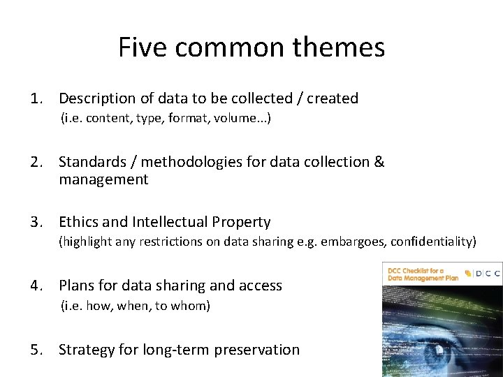 Five common themes 1. Description of data to be collected / created (i. e.