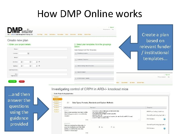 How DMP Online works Create a plan based on relevant funder / institutional templates.