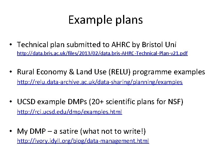 Example plans • Technical plan submitted to AHRC by Bristol Uni http: //data. bris.