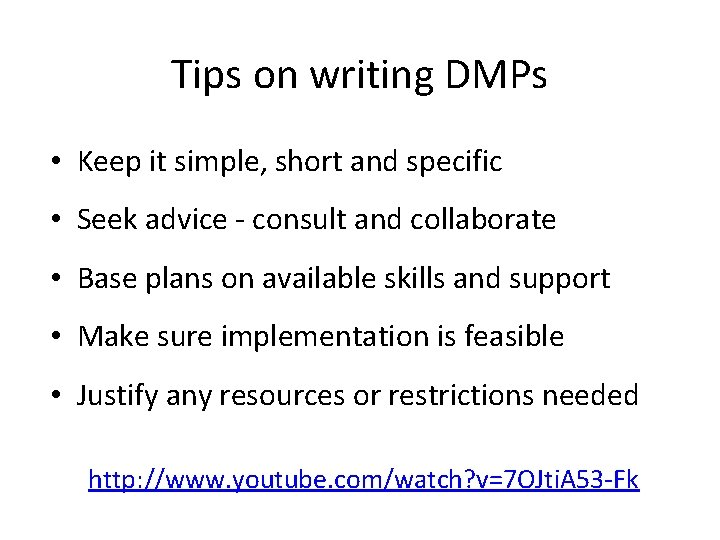 Tips on writing DMPs • Keep it simple, short and specific • Seek advice