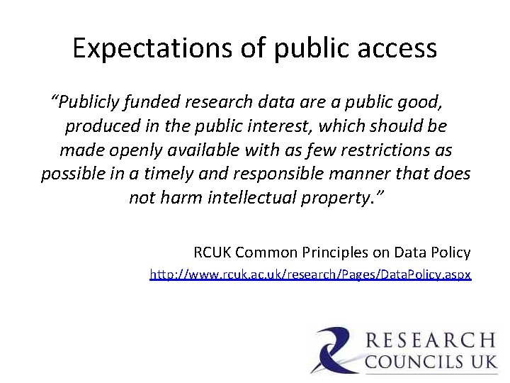 """Expectations of public access """"Publicly funded research data are a public good, produced in"""