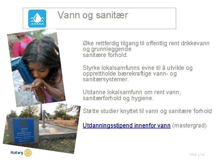 Vann og sanitær Øke rettferdig tilgang til offentlig rent drikkevann og grunnleggende sanitære