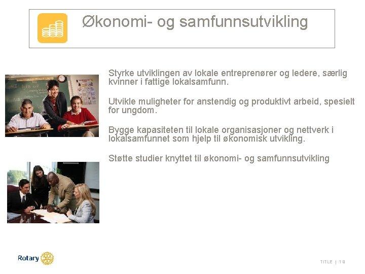 Økonomi- og samfunnsutvikling Styrke utviklingen av lokale entreprenører og ledere, særlig kvinner i