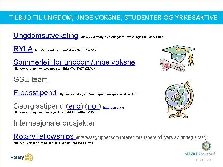 TILBUD TIL UNGDOM, UNGE VOKSNE, STUDENTER OG YRKESAKTIVE Ungdomsutveksling http: //www. rotary. no/no/ungdomsutveksling#. Wh.