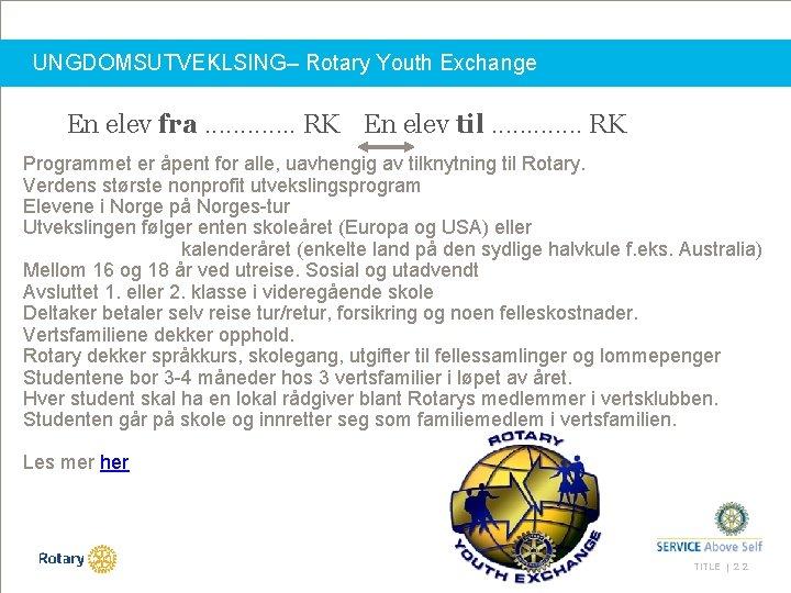 UNGDOMSUTVEKLSING– Rotary Youth Exchange En elev fra. . . RK En elev til. .