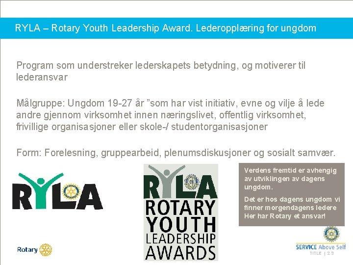 RYLA – Rotary Youth Leadership Award. Lederopplæring for ungdom Program som understreker lederskapets betydning,