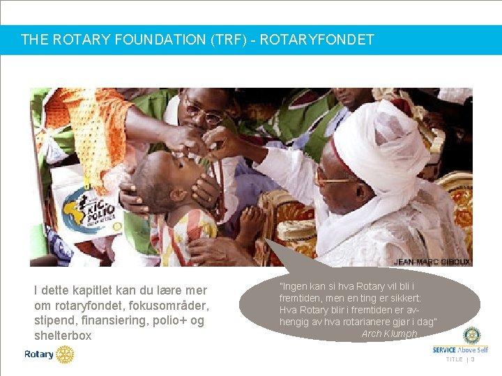 THE ROTARY FOUNDATION (TRF) - ROTARYFONDET I dette kapitlet kan du lære mer om