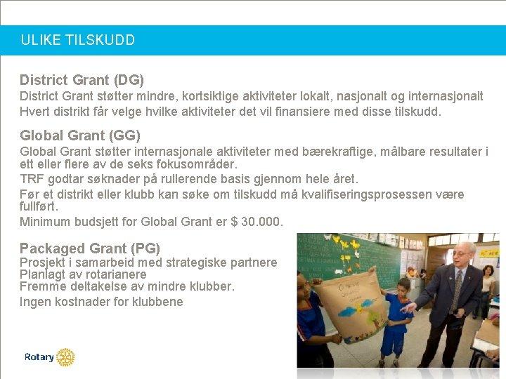ULIKE TILSKUDD District Grant (DG) District Grant støtter mindre, kortsiktige aktiviteter lokalt, nasjonalt og