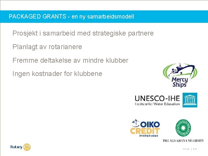 PACKAGED GRANTS - en ny samarbeidsmodell Prosjekt i samarbeid med strategiske partnere Planlagt av