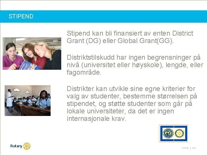 STIPEND Stipend kan bli finansiert av enten District Grant (DG) eller Global Grant(GG). Distriktstilskudd