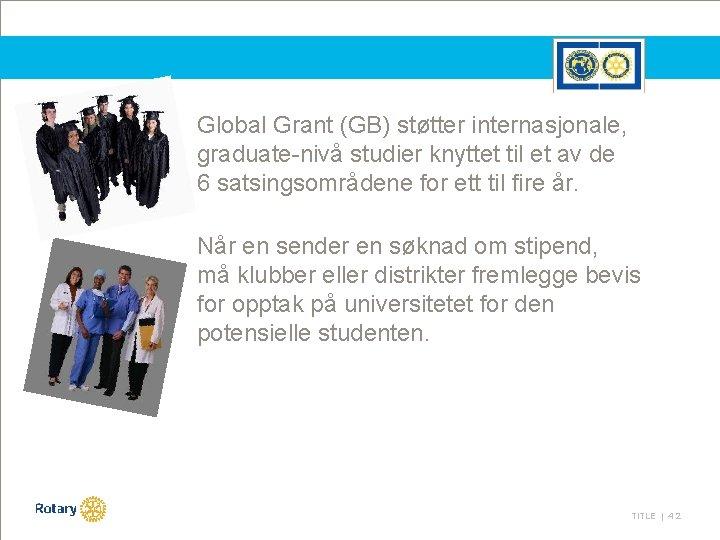Global Grant (GB) støtter internasjonale, graduate-nivå studier knyttet til et av de 6 satsingsområdene
