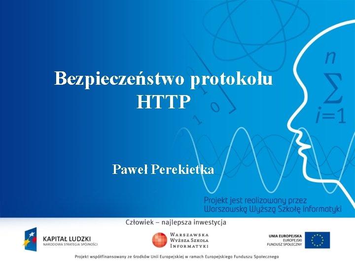 Bezpieczeństwo protokołu HTTP Paweł Perekietka 2