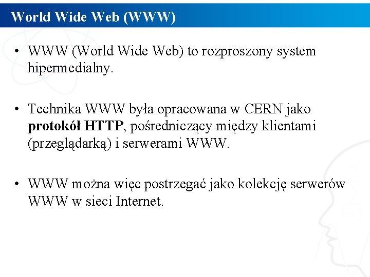World Wide Web (WWW) • WWW (World Wide Web) to rozproszony system hipermedialny. •