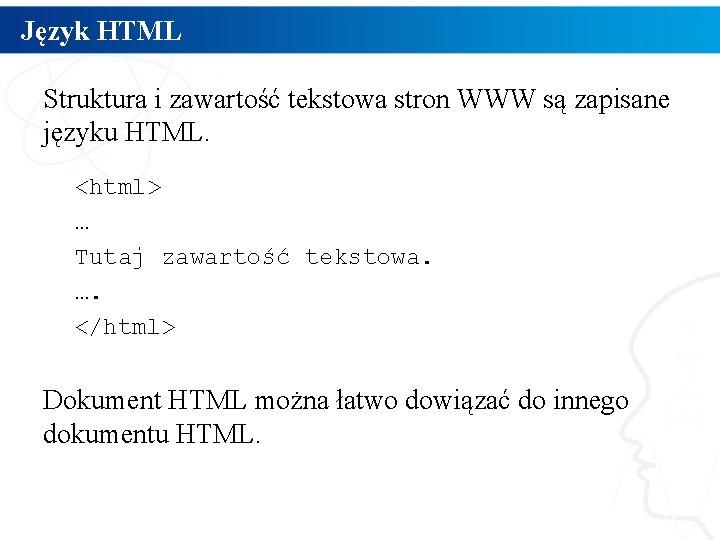 Język HTML Struktura i zawartość tekstowa stron WWW są zapisane języku HTML. <html> …