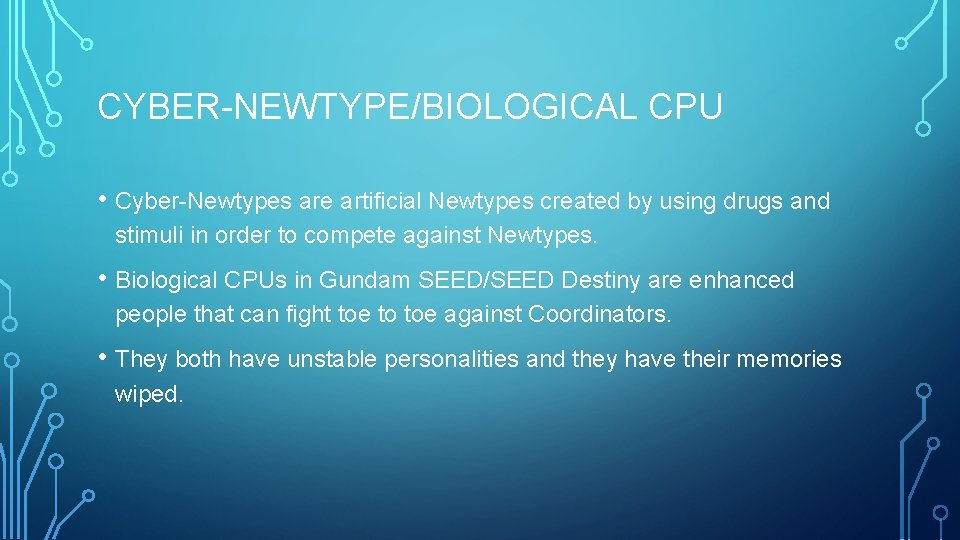 CYBER-NEWTYPE/BIOLOGICAL CPU • Cyber-Newtypes are artificial Newtypes created by using drugs and stimuli in