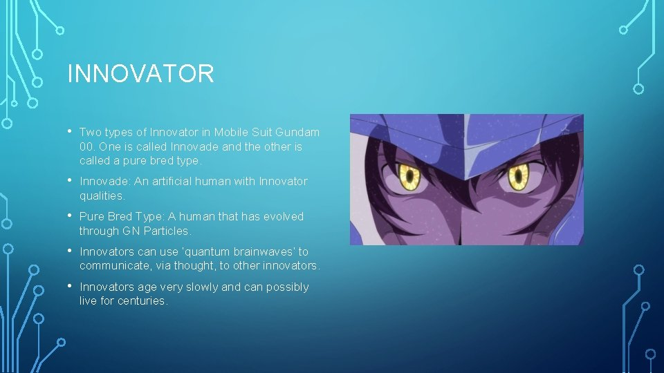 INNOVATOR • Two types of Innovator in Mobile Suit Gundam 00. One is called