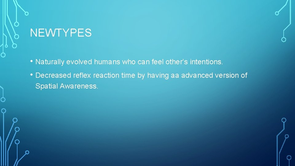 NEWTYPES • Naturally evolved humans who can feel other's intentions. • Decreased reflex reaction