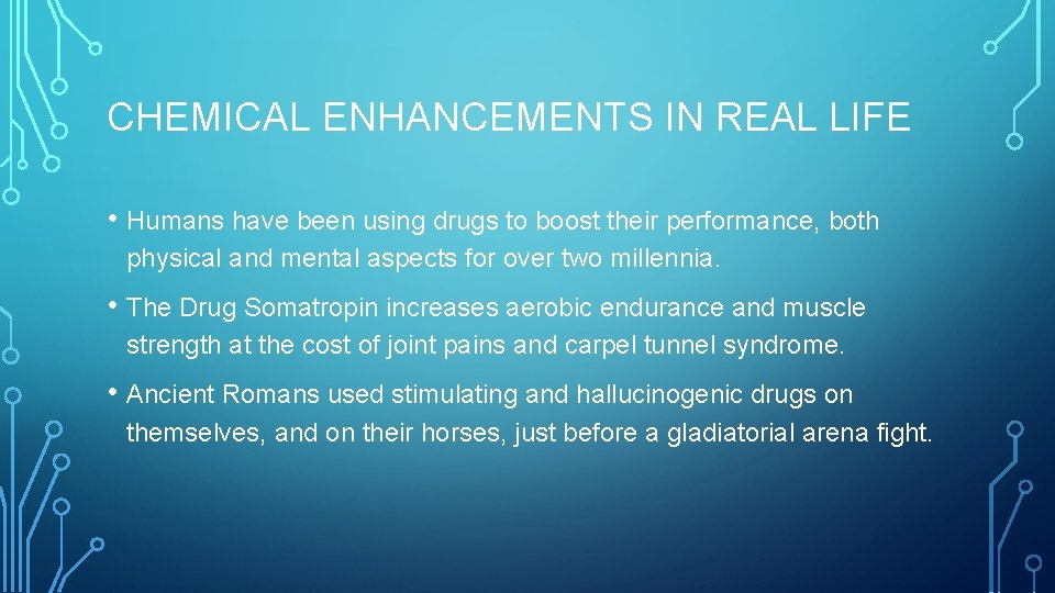 CHEMICAL ENHANCEMENTS IN REAL LIFE • Humans have been using drugs to boost their
