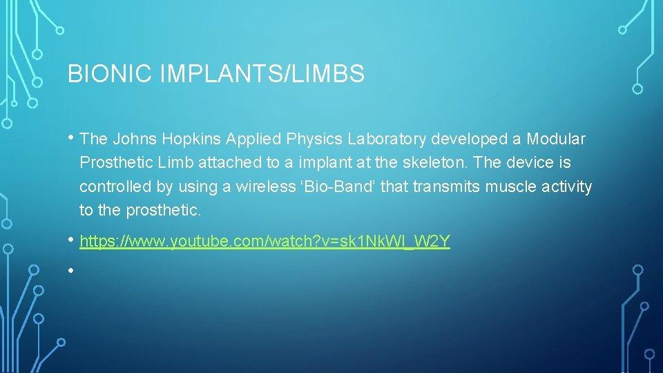 BIONIC IMPLANTS/LIMBS • The Johns Hopkins Applied Physics Laboratory developed a Modular Prosthetic Limb