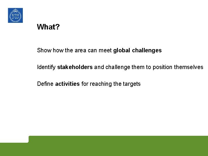 What? Show the area can meet global challenges Identify stakeholders and challenge them to