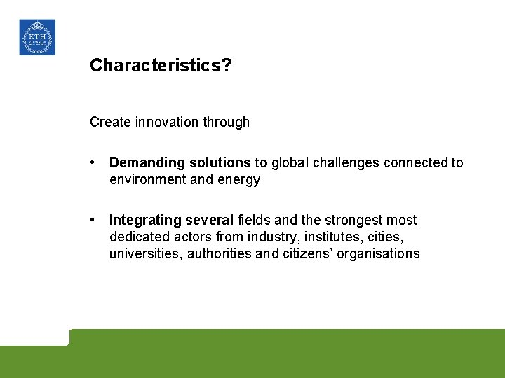 Characteristics? Create innovation through • Demanding solutions to global challenges connected to environment and