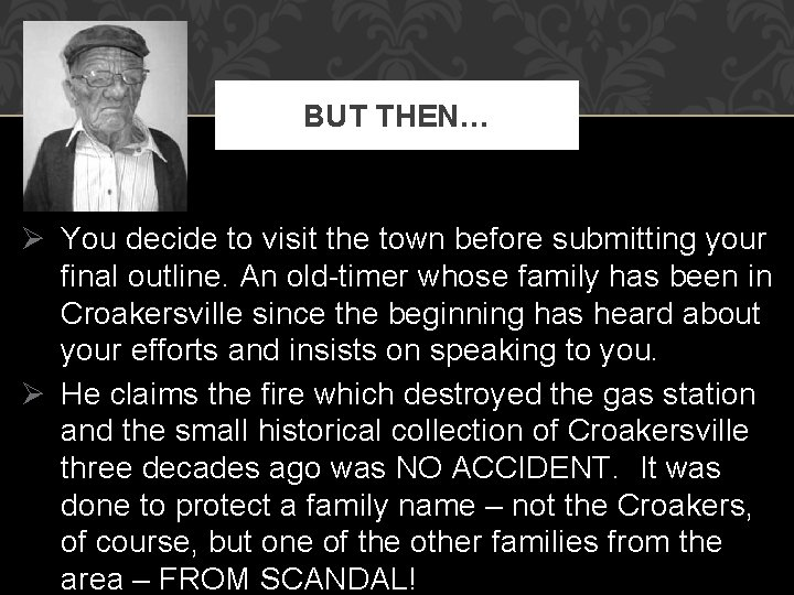 BUT THEN… Ø You decide to visit the town before submitting your final outline.