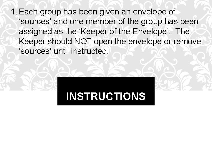 1. Each group has been given an envelope of 'sources' and one member of