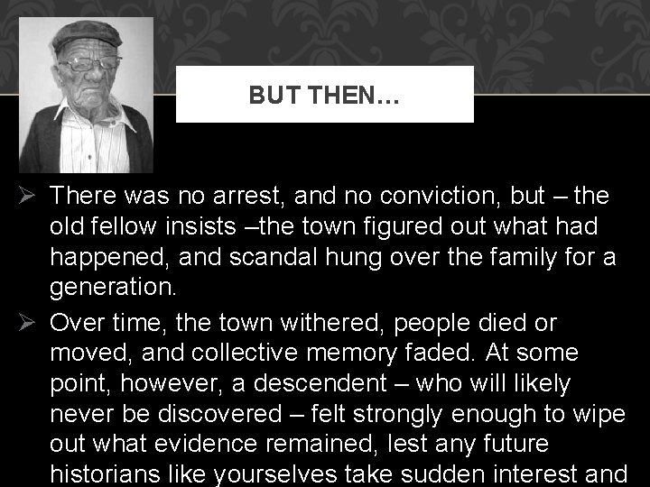 BUT THEN… Ø There was no arrest, and no conviction, but – the old