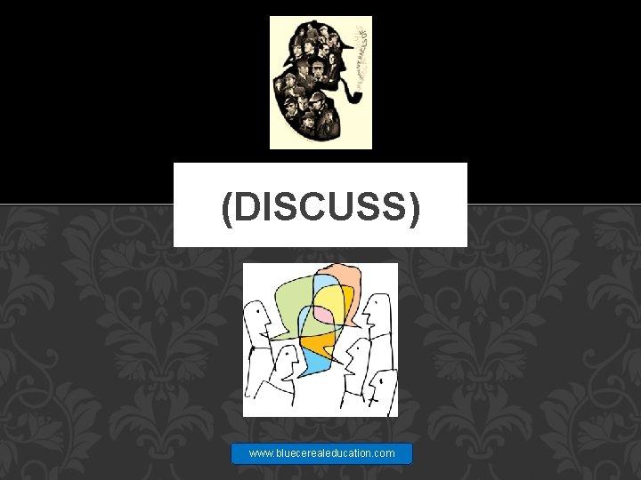 (DISCUSS) www. bluecerealeducation. com