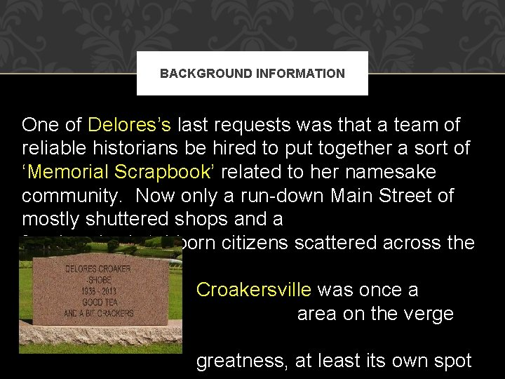 BACKGROUND INFORMATION One of Delores's last requests was that a team of reliable historians