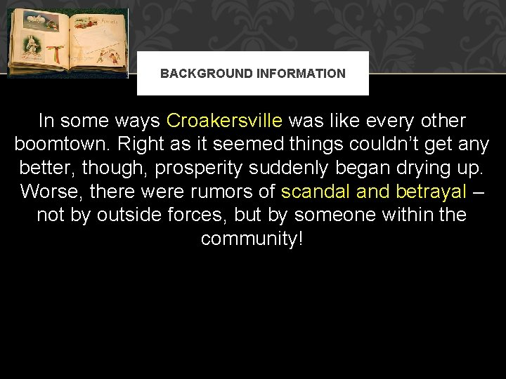 BACKGROUND INFORMATION In some ways Croakersville was like every other boomtown. Right as it