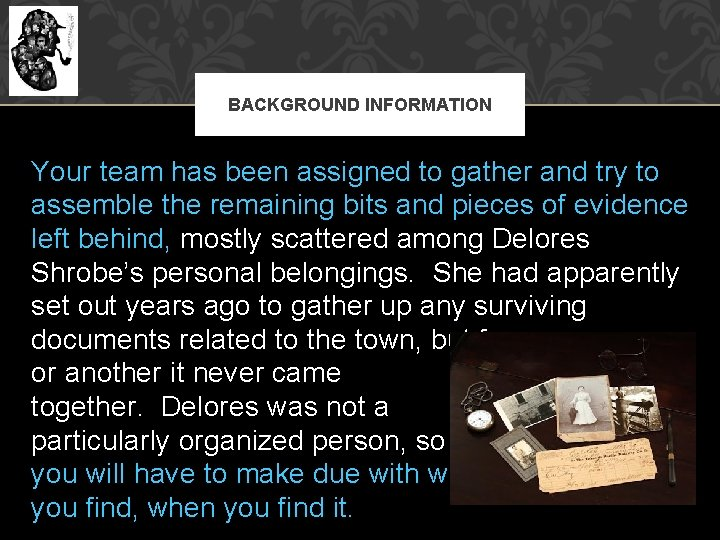 BACKGROUND INFORMATION Your team has been assigned to gather and try to assemble the